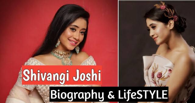 Shivangi Joshi (Naira) - Bio, Age, Height, Lifestyle, Boyfriend Details