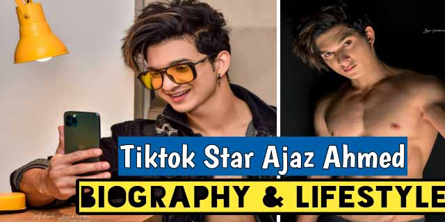 Tiktok Star Ajaz Ahmed Biography and Lifestyle